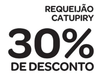30% de desconto: REQUEIJÃO CATUPIRY