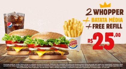 2 Whopper + Batata Média + Free Refill por R$ 25,00
