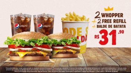 2 Whopper + 2 Free Refill + 1 Balde de Batata por R$ 31,90