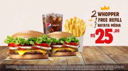2 Whopper + 1 Free Refill + 1 Batata Média por R$ 25,00