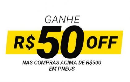 GANHE R$ 50,00 de desconto para compras acima de R$500,00 em Pneus!