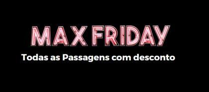 Max Friday: Todas as passagens aéreas com desconto!