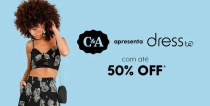 Liquida de até 50% OFF + 10% OFF no cupom na linha Dress To no site da C&A