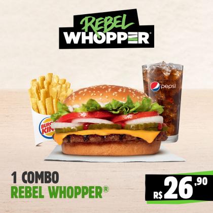 1 Combo Rebel Whopper por apenas R$ 26,90!