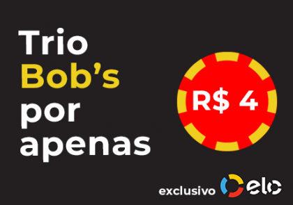 Exclusivo cliente Elo: Trio Bob's por apenas R$4,00!