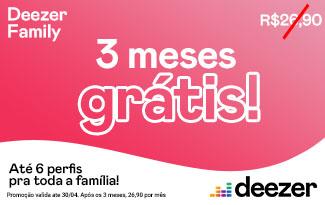 GANHE 3 meses de Deezer Family para até 6 usuários!